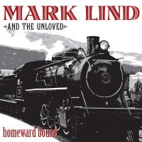 Mark Lind & The Unloved - Homeward Bound
