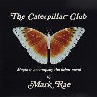 Mark Rae - The Caterpillar Club