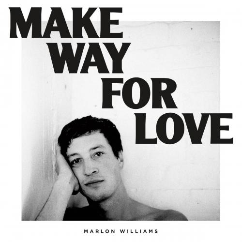 Marlon Williams -Make Way For Love
