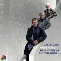 Martin Wind / Philip Catherine / Ack Van Rooyen - White Noise