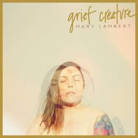 Mary Lambert -Grief Creature