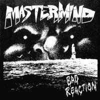 Mastermind -Bad Reaction