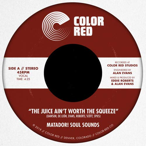 Matador! Soul Sounds - The Juice Ain't Worth The Squeeze / Go On Love