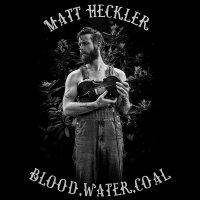 Matt Heckler -Blood, Water, Coal