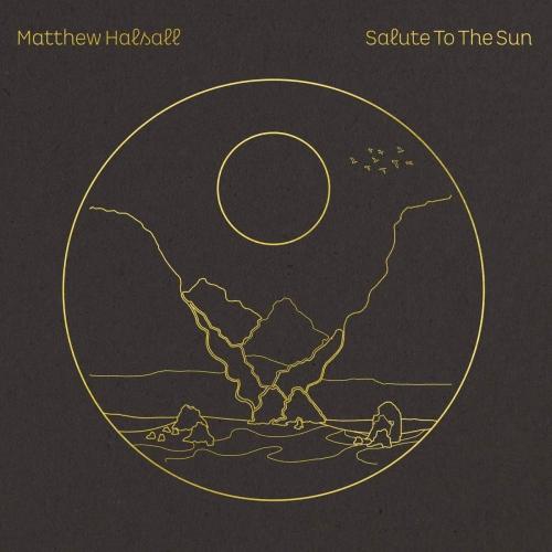 Matthew Halsall -Salute To The Sun