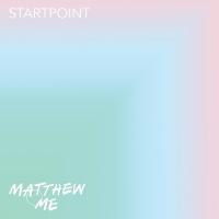Matthew & Me - Startpoint