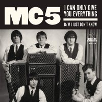 Mc5 - I Can Only Give You Everything / I Just Don't Know