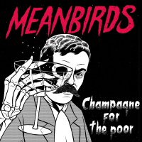 Meanbirds -Champagne For The Poor
