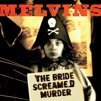 Melvins -The Bride Screamed Murder
