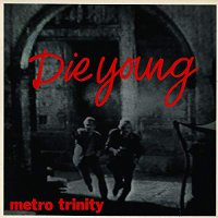 Metro Trinity - Die Young