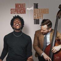 Michael Stephenson - Michael Stephenson Meets The Alexander Claffy Trio