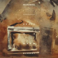 Microwave - Death Is A Warm Blanket