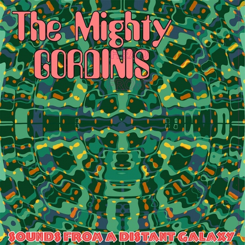 Mighty Gordinis - Sounds From A Distant Galaxy