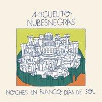 Miguelito Nubesnegras - Noches En Blanco, Dias De Sol