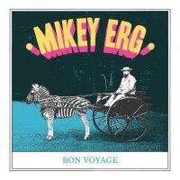Mikey Erg - Bon Voyage