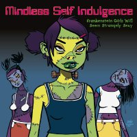 Mindless Self Indulgence -Frankenstein Girls Will Seem Strangely Sexy