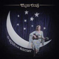 Miss Tess - The Moon Is An Ashtray