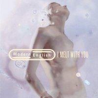 Modern English -I Melt With You