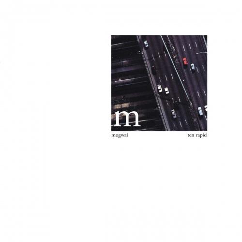 Mogwai - Ten Rapid Collected Recordings 1996-1997