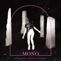 Mono -Before The Past - Live From Electrical Audio