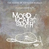 Mordecai Smyth -Mayor Of Toytown Is Dead
