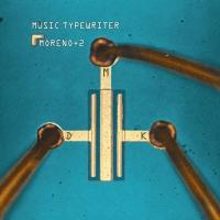 Moreno + Two -Music Typewriter