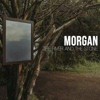 Morgan - The River & The Stone