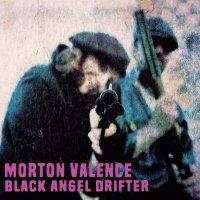 Morten Valence -Black Angel Drifter
