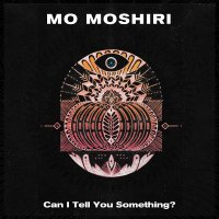 Mo Moshiri -Can I Tell You Something?
