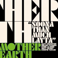 Mother Earth - Soona Than Much Layta