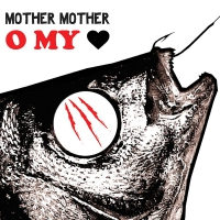 Mother Mother -O My Heart 10Th Anniversary