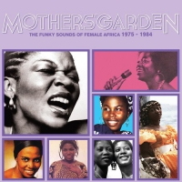 Mothers' Garden (Funky Sounds Of Female Africa) - Mothers' Garden The Funky Sounds Of Female Africa 1975 - 1984