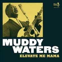 Muddy Waters -Elevate Me Mama