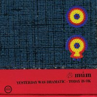 Múm - Yesterday Was Dramatic / Today Is Ok