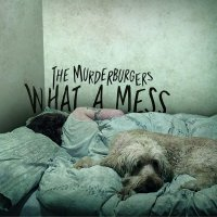Murderburgers - What A Mess