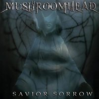 Mushroomhead -Savior Sorrow