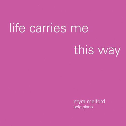 Myra Melford - Life Carries Me This Way