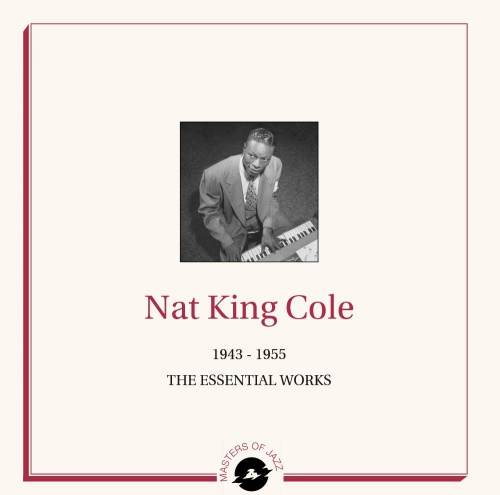 Nat King Cole -The Essential Works 1943-1955