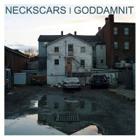 Neckscars  &  Goddamnit - Neckscars And Goddamnit