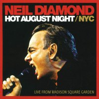 Neil Diamond -Hot August Night/Nyc Live From Madison Square Garden