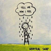 Neutral Snap - Tell Me How I Feel