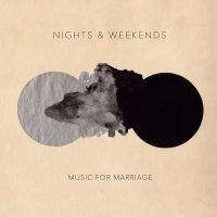 Nights & Weekends - Music For Marriage