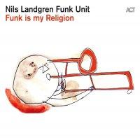 Nils Landgren  &  Funk Unit - Funk Is My Religion