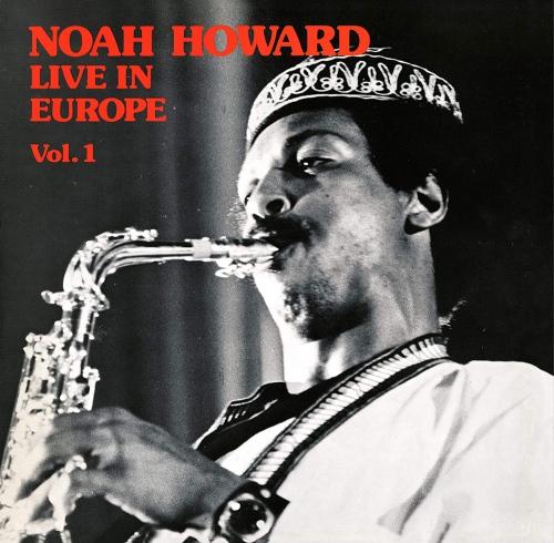 Noah Howard -Live In Europe Vol. 1