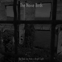 Noise Birds - The Dark Sea Hides A Bright Light