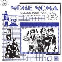 Nome Noma - Quebec Post-Punk Et New Wave 1979-1987 -Nome Noma - Quebec Post-Punk Et New Wave 1979-1987