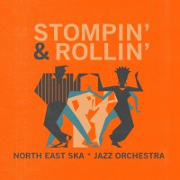 North East Ska Jazz Orchestra -Stompin & Rollin