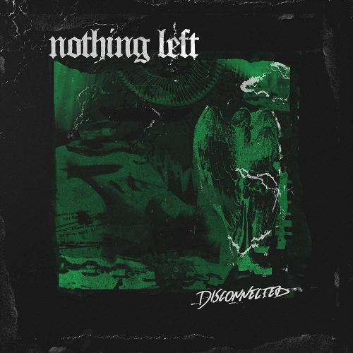 Nothing Left -Disconnected