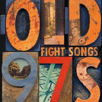 Old 97S - Fight Songs Deluxe Edition