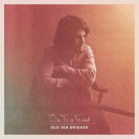 Old Sea Brigade -Ode To A Friend